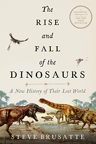 New Rise - The Rise and Fall of the Dinosaurs: A New History of Their Lost World