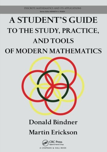 A Student's Guide to the Study, Practice, and Tools of Modern Mathematics (Discrete Mathematics and Its Applications)