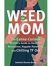 Weed Mom: The Canna-Curious Woman's Guide to Healthier Relaxation, Happier Parenting, and Chilling TF Out