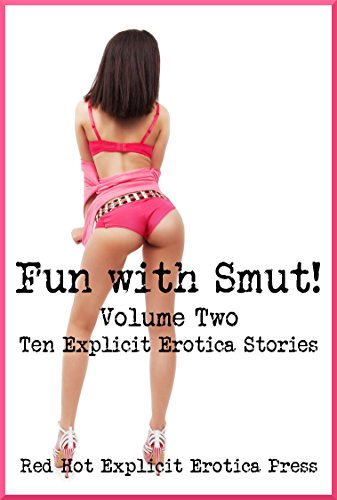Fun with Smut! Volume Two: Ten Explicit Erotica Stories