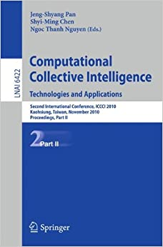 Computational Collective Intelligence. Technologies and Applications: Second International Conference, ICCCI 2010, Kaohsiung, Taiwan, November 10-12, ... Part II (Lecture Notes in Computer Science)