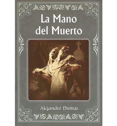 [ [ [ La Mano del Muerto = The Hand of Death (Spanish) [ LA MANO DEL MUERTO = THE HAND OF DEATH (SPANISH) ] By Dumas, Alejandro ( Author )Mar-01-2006 Paperback