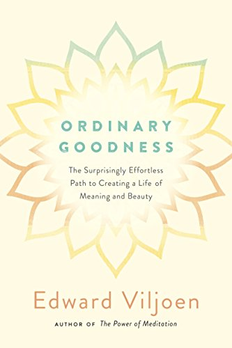 Ordinary Goodness: The Surprisingly Effortless Path to Creating a Life of Meaning and Beauty cover