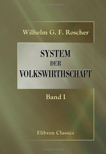 System der Volkswirthschaft: Ein Hand- und Lesebuch für Geschäftsmänner und Studierende. Band 1: Die Grundlagen der Nationalökonomie (German Edition) by Adamant Media Corporation