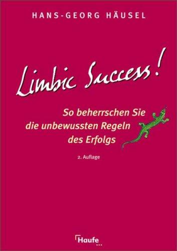 Limbic Success: So beherschen Sie die unbewussten Regeln des Erfolgs