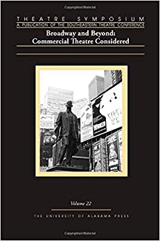 Theatre Symposium, Volume 22: Broadway and Beyond: Commercial Theatre Considered (2014-11-30)
