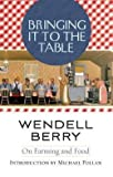 img - for Wendell Berry: Bringing It to the Table : On Farming and Food (Paperback); 2009 Edition book / textbook / text book