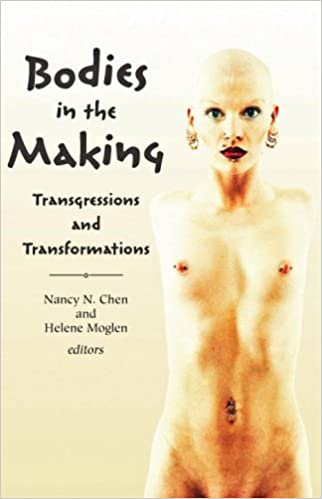 Bodies in the Making: Transgressions and Transformations: Nancy N. Chen, Helene Moglen: 9780971254633: Amazon.com: Books