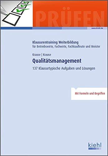 Qualitätsmanagement: 137 Klausurtypische Aufgaben und Lösungen.