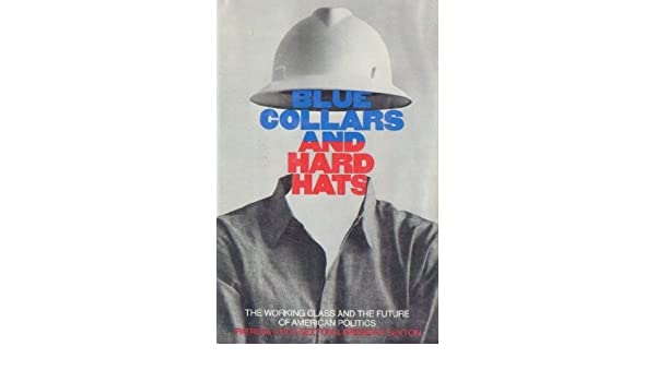 5ad13a2d71e51 Blue Collars and Hard-Hats  The Working Class and the Future of American  Politics  Patricia Cayo Sexton