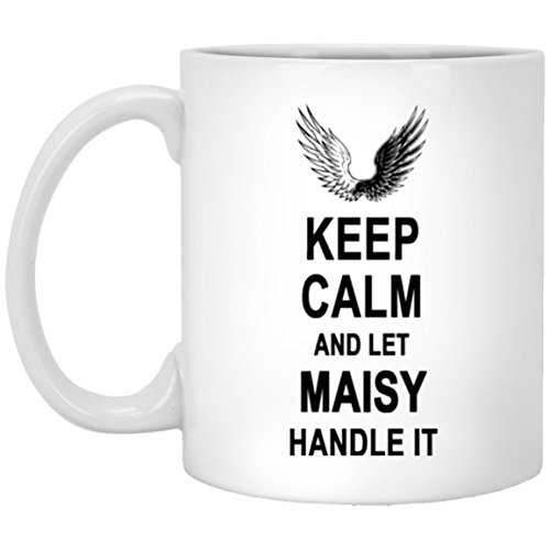 Tea Cups With Name - Keep Calm And Let Maisy Handle It Coffee Mug - Anniversary Gag Gifts for Men Women on Birthday Christmas Special Event - Perfect Gift Tea - Maisy Table