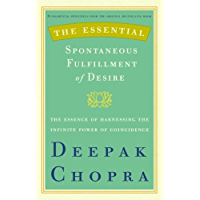 The Essential Spontaneous Fulfillment of Desire: The Essence of Harnessing the Infinite Power of Coincidence (Essential Deepak Chopra) (English Edition)
