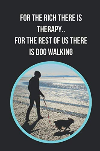 For The Rich There Is Therapy.. For The Rest Of Us There Is Dog Walking: Themed Novelty Lined Notebook / Journal To Write In Perfect Gift Item (6 x 9 inches)