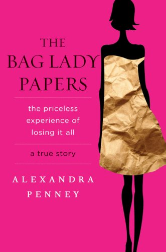 Read Online The Bag Lady Papers: The Priceless Experience of Losing It All PDF
