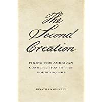 Image for The Second Creation: Fixing the American Constitution in the Founding Era