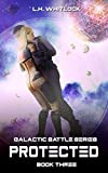 Protected (Galactic Battle Series Book 3)