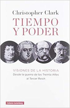 Tiempo y poder: Visiones de la historia. Desde la guerra de los Treinta Años al Tercer Reich