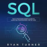 SQL: The Ultimate Beginner's Guide to Learn SQL