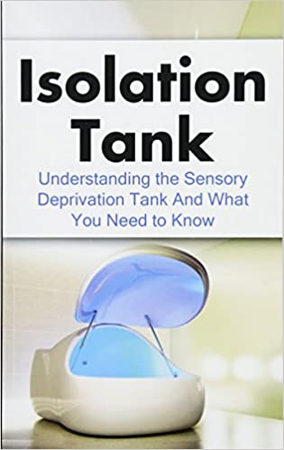 Isolation Tank Understanding The Sensory Deprivation Tank