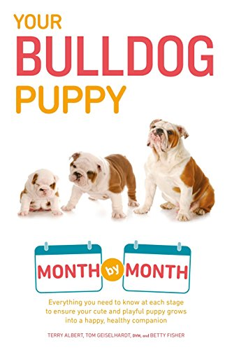 Your Bulldog Puppy Month by Month: Everything You Need to Know at Each Stage to Ensure Your Cute and Playful Puppy (Your Puppy Month by Month) ()