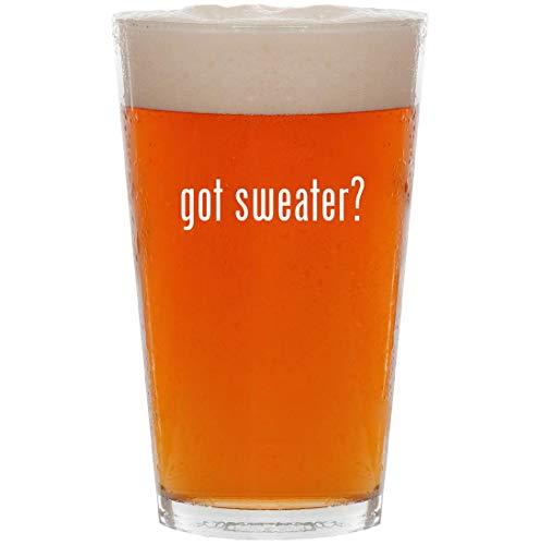 got sweater? - 16oz All Purpose Pint Beer Glass