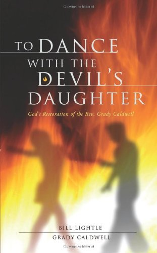 Download To Dance with the Devil's Daughter: God's Restoration of the REV. Grady Caldwell pdf epub