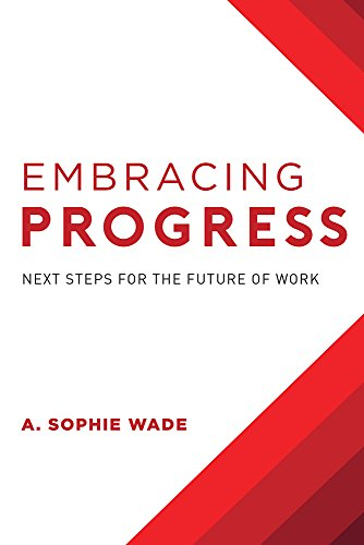 Embracing Progress : Next Steps For The Future Of Work