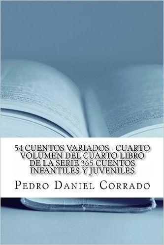 54 Cuentos Variados - Cuarto Volumen: 365 Cuentos Infantiles y Juveniles: Volume 4: Amazon.es: Mr. Pedro Daniel Corrado: Libros
