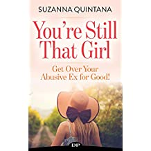 You're Still That Girl: Get Over Your Abusive Ex for Good!