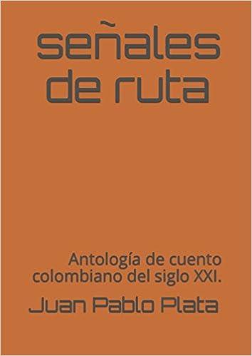 Señales de ruta: La primera antología de cuento colombiano del siglo XXI. (Spanish Edition) (Spanish)