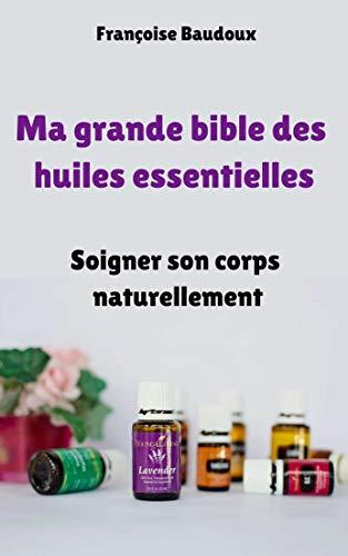 Amazon Com Ma Grande Bible Des Huiles Essentielles
