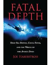 Fatal Depth: Deep Sea Diving, China Fever, And The Wreck Of The Andrea Doria
