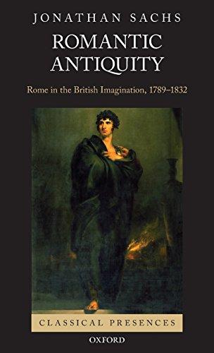 Romantic Antiquity: Rome in the British Imagination, 1789-1832 (Classical Presences)