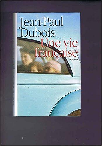 Amazon Fr Une Vie Francaise Jean Paul Dubois Livres