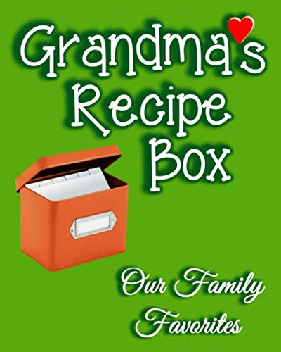 Grandma's Recipe Box Our Family Favorites: Collect The Recipes You Love Cookbook, Blank Memory Journal Notekeeper Gift To Preserve And Remember You Cherished Family Recipes