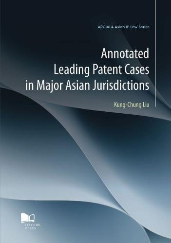 Annotated Cases (Annotated Leading Patent Cases in Major Asian Jurisdictions)
