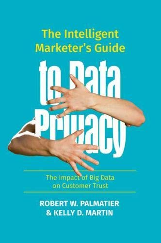 (The Intelligent Marketer's Guide to Data Privacy: The Impact of Big Data on Customer Trust)