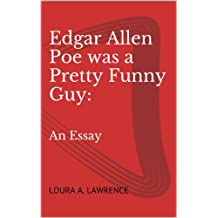 Edgar Allen Poe was a Pretty Funny Guy:: An Essay
