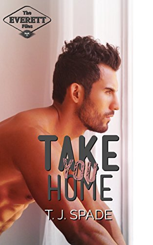 Take You Home: The Everett Files Book 3