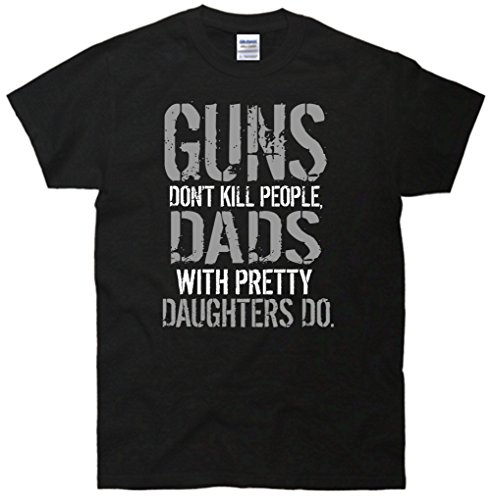 Funny Dad T-Shirt - Guns Don't Kill People Dads With Pretty Daughters Do