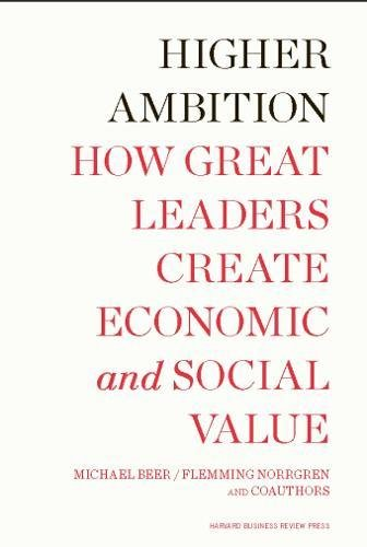 Download Higher Ambition: How Great Leaders Create Economic and Social Value PDF