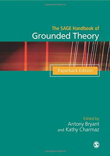 The SAGE Handbook of Grounded Theory: Paperback Edition (Sage Handbooks)