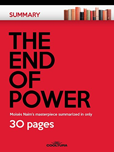 The End of Power: Moisés Naím's masterpiece summarized in only 30 pages (Summary Book 1)