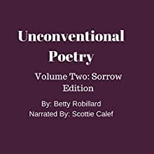 Unconventional Poetry: Volume Two: Sorrow Edition Audiobook by Betty S Robillard Narrated by Scottie Calif