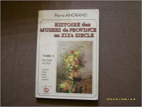En ligne téléchargement gratuit Histoire des musées de province au XIXe siècle (tome 5, Rhône-Alpes) pdf epub