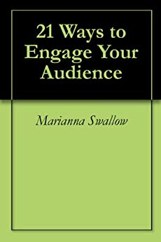 21 Ways to Engage Your Audience by [Swallow, Marianna]