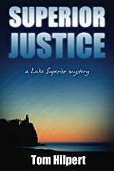 Superior Justice: a Lake Superior Mystery by Tom Hilpert (2012-09-01)