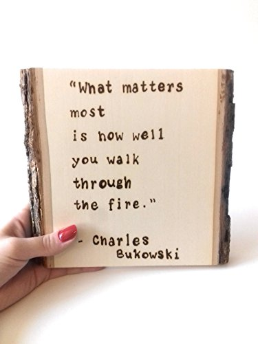 What Matters Most, Charles Bukowski Quote Wood Burned Wall Plaque