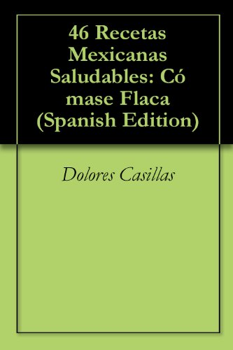 46 Recetas Mexicanas Saludables (Spanish Edition) by [Casillas, Dolores]