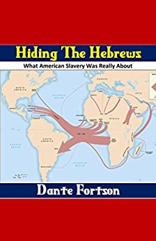 Hiding The Hebrews: Did America Kidnap The Lost Tribes of Israel? by [Fortson, Dante]
